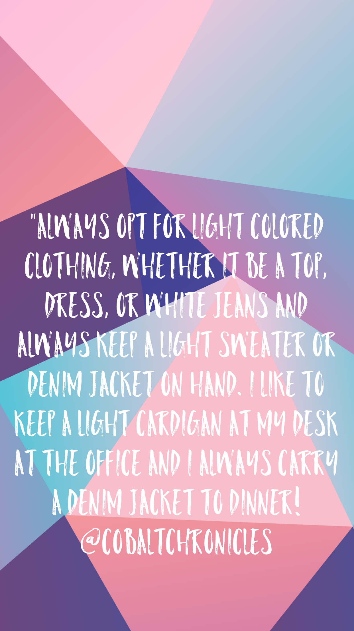 """Always opt for light colored clothing, whether it be a top, dress, or white jeans and always keep a light sweater or denim jacket on hand. I like to keep a light cardigan at my desk at the office and I always carry a denim jacket to dinner!"""